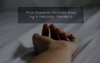 Five Common Mistakes Done by a Massage Therapist