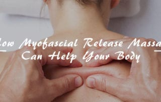 How Myofascial Release Massage Can Help Your Body